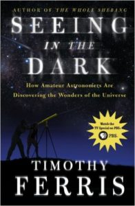 Seeing in the Dark - How Amateur Astronomers Are Discovering the Wonders of the Universe